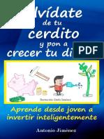 Olvídate de Tu Cerdito y Pon a Crecer Tu Dinero Aprende Desde Joven a Invertir Inteligentemente - Antonio Jiménez