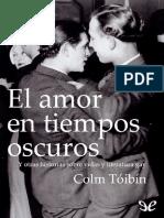 Tóibín, Colm (2001) - El Amor en Tiempos Oscuros. Y Otras Historias Sobre Vidas y Literatura Gay