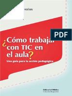 ¿Cómo Trabajar Con TIC en El Aula Una Guía Para La Acción Pedagógica, Ávalos, 1 Ed