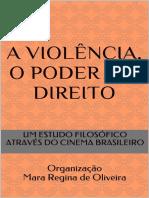 A VIOLENCIA, O PODER E O DIREITO_ UM ESTUDO FILOSOFICO ATRAVES DO CINEMA NACIONAL - de Oliveira, Mara Regina.pdf