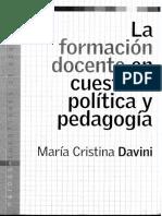 7939-Davini, Maria - La Formacion Docente en Cuestion Politica y Pedagogia