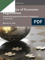 Kevin G. Cai Auth. the Politics of Economic Regionalism Explaining Regional Economic Integration in East Asia