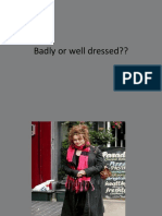 Badly or Well Dressed