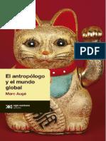 """Augé, Marc, """"Las tres etnologías"""" en El antropólogo y el mundo global, Buenos Aires, Siglo Veintiuno Editores, 2014"""