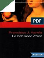La habilidad etica - Francisco Varela.pdf