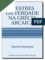 DETIENNE, Marcel. Os Mestres Da Verdade Na Grecia Arcaica