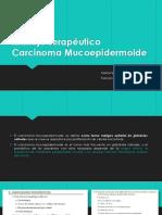Manejo Terapéutico Carcinoma Mucoepidermoide.pptx
