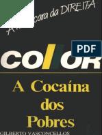 VASCONCELOS, Gilberto. Collor, A Cocaína Dos Pobres