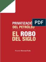 LIBRO PRIVATIZACIÓN DEL PETRÓLEO EL ROBO DEL SIGLO Ricardo Monreal Ávila.pdf