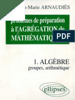 Arnaudiès, Jean-Marie-Problèmes de Préparation à l'Agrégation de Mathématiques. 1, Algèbre _ Groupes, Arithmétique-Ellipses (1997)