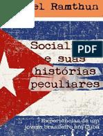 Socialismo e Suas Historias Peculiares - Experiencias de Um Jovem Brasileiro Em Cuba - Maikel Ramthun