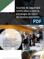Guardia de Seguridad Revela Paso a Paso la estrategia de robo de tarjetas bancarias