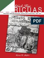 Shaffer, Kirwin R. - Black Flag Boricuas. Anarchism, Antiauthoritarianism and the Left in Puerto Rico, 1897-1921 [University of Illinois Press, 2013].pdf