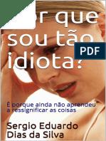 Por Que Sou Tao Idiota__ E Porq - Sergio Eduardo Dias Da Silva