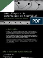 Cómo Llegar a La Información en Televisión (1)