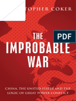 Christopher Coker - The Improbable War_ China, The United States and Logic of Great Power Conflict (2015, Oxford University Press)