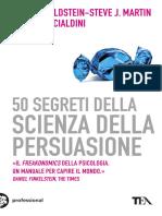 A Cialdini, Robert B. - 50 Segreti Della Scienza Della Persuasione (2013)