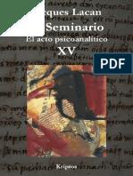 15 - Lacan, Jacques - Seminario XV  - El Acto Psicoanalítico - Ed. Kriptos