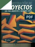 Administración de Proyectos; Guía Para Arquitectos E Ingenieros Civiles -