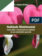 Pe. Antônio Mattiuz. Nulidade Matrimonial. Como Obter a Declaração de Nulidade de Um Matrimônio Aparente