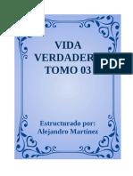 VIDA VERDADERA TOMO 03 Estructurado Por Alejandro Martínez