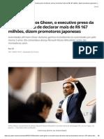 Brasileiro Carlos Ghosn, o executivo preso da Nissan, deixou de declarar mais de R$ 167 milhões, dizem promotores japoneses _ Auto Esporte _ G1