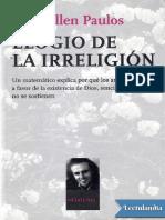 Allen Paulos, John - Elogio de La Irreligión. Un Matemático y El Por Qué No Se Sostienen Los Argumentos Por La Existencia de Dios