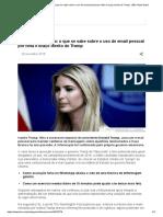Após Hillary, Ivanka_ o Que Se Sabe Sobre o Uso de Email Pessoal Por Filha e Braço Direito de Trump - BBC News Brasil