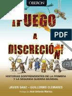 Fuego a Discrecion Historias Sorprendentes de la I y II Guerras Mundiales- Javier Sanz.pdf