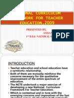 NATIONAL CURRICULUM FRAMEWORK FOR TEACHER EDUATION,2009ash.pptx