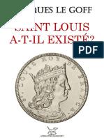 GOFF, Jacques Le = Saint Louis a-t-il existé