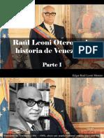 Edgar Raúl Leoni Moreno - Raúl Leoni Otero en la historia de Venezuela, Parte I
