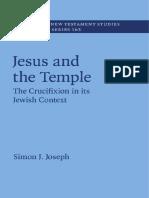 [Society for New Testament Studies Monograph Series] Simon J. Joseph - Jesus and the Temple_ the Crucifixion in Its Jewish Context (2016, Cambridge University Press)