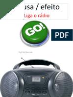 Causa Efeito Liga o Rádio