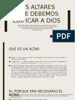 LOS ALTARES  QUE DEBEMOS EDIFICAR A DIOS.pptx