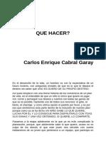 Que Hacer? - Carlos Enrique Cabral Garay