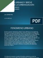 FENOMENO URBANO Y BREVE HISTORIA DE LA URBANIZACION.pptx