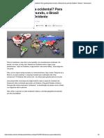Você se considera ocidental_ Para grande parte do mundo, o Brasil não faz parte do Ocidente - Notícias - Internacional
