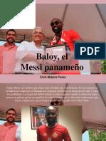 Erick Malpica Flores - Baloy, El MessiPanameño