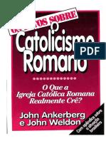 John Ankerberg, John Weldon - OS FATOS SOBRE o Catolicismo Romano.pdf