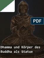 Dhamma und Körper des Buddha als Statue