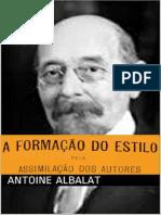 Antoine Albalat - A Formação Do Estilo Pela Assimilação Dos Autores