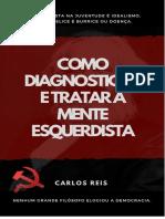 REIS, Carlos. Como Diagnosticar e Tratar a Mente Esquerdista