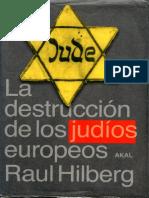 Raul Hilberg. La destrucción de los judíos europeos. Akal. Madrid. 2005.pdf