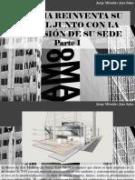 Jorge Miroslav Jara Salas - El MoMA Reinventa Su Perfil Junto Con La Expansión de Su Sede, Parte I