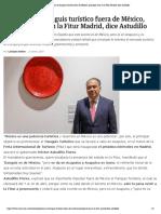21-01-2019 Posicionar el tianguis turístico fuera de México, principal tarea en la Fitur Madrid, dice Astudillo.