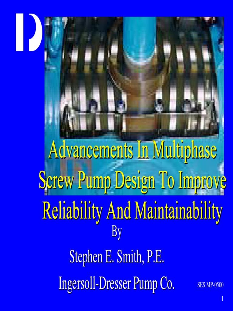 Advances in Multiphase Screw Pump Design - InGERSOLL-DRESSER