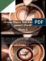 Miguel Ángel Marcano - ¿Cómo Hacer Arte Latte en 13 Pasos? ¡Fácil!, Parte I