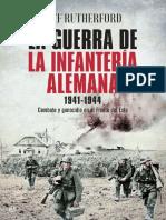 Rutherford Jeff. La Guerra De La Infantería Alemana 1941-1944. Combate y genocidio en el frente del este. 2017..pdf