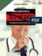 Como Sobreviver Ao Seu Médico - Descubra as Principais Mentiras Contadas Por Seu Médico e Por Que Ele Precisa Te Enganar Para Sobreviver